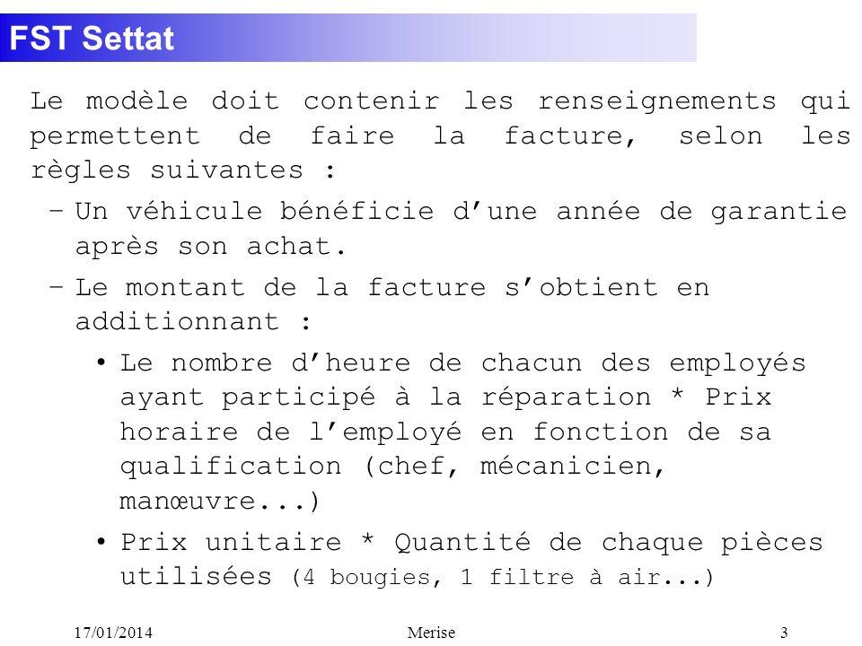 FST Settat 17/01/2014Merise3 Le modèle doit contenir les renseignements qui permettent de faire la facture, selon les règles suivantes : –Un véhicule