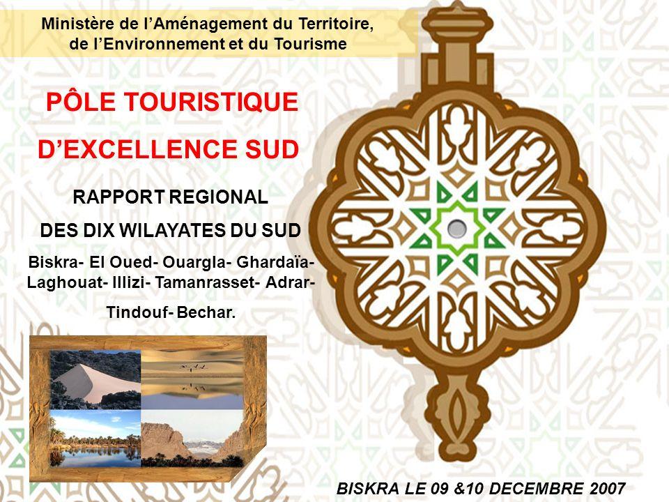PÔLE TOURISTIQUE DEXCELLENCE SUD Ministère de lAménagement du Territoire, de lEnvironnement et du Tourisme RAPPORT REGIONAL DES DIX WILAYATES DU SUD B