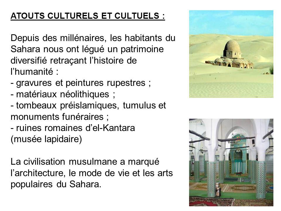 ATOUTS CULTURELS ET CULTUELS : Depuis des millénaires, les habitants du Sahara nous ont légué un patrimoine diversifié retraçant lhistoire de lhumanit