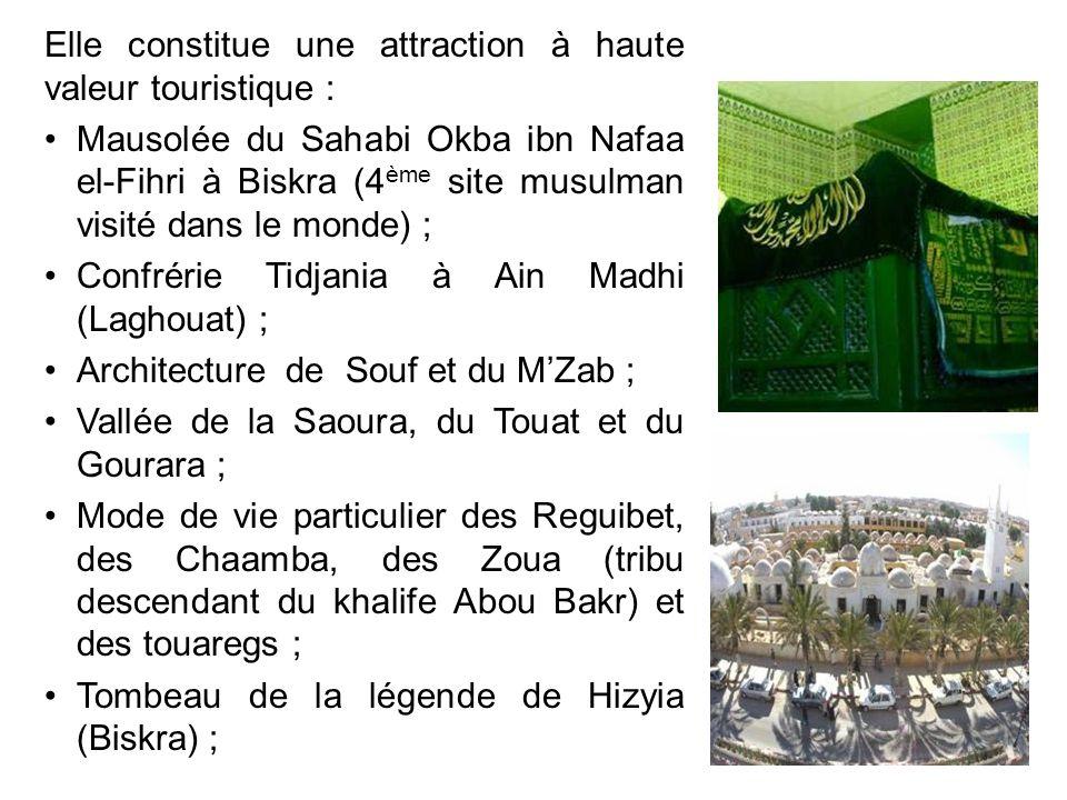 Elle constitue une attraction à haute valeur touristique : Mausolée du Sahabi Okba ibn Nafaa el-Fihri à Biskra (4 ème site musulman visité dans le mon