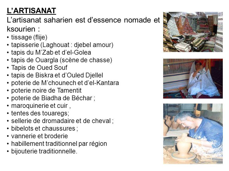 LARTISANAT Lartisanat saharien est dessence nomade et ksourien : tissage (flije) tapisserie (Laghouat : djebel amour) tapis du MZab et del-Golea tapis