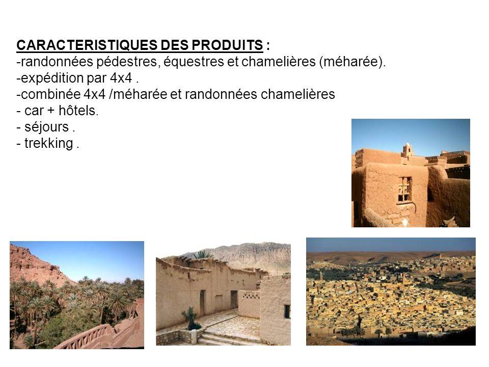 CARACTERISTIQUES DES PRODUITS : -randonnées pédestres, équestres et chamelières (méharée). -expédition par 4x4. -combinée 4x4 /méharée et randonnées c