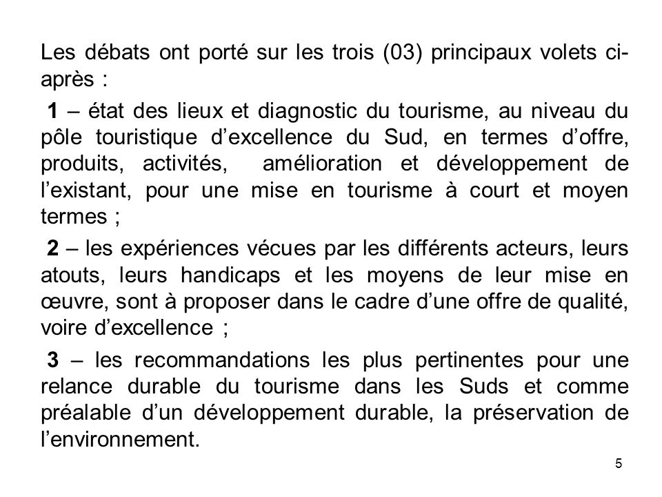 Les débats ont porté sur les trois (03) principaux volets ci- après : 1 – état des lieux et diagnostic du tourisme, au niveau du pôle touristique dexc