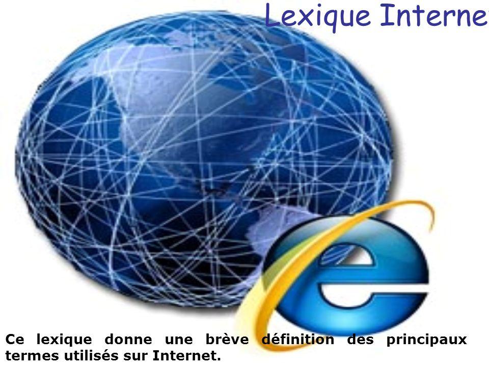 Lexique Internet Ce lexique donne une brève définition des principaux termes utilisés sur Internet.