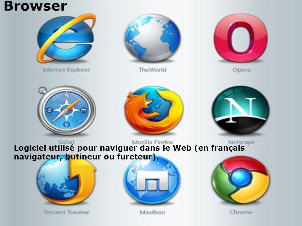 Browser Logiciel utilisé pour naviguer dans le Web (en français navigateur, butineur ou fureteur).