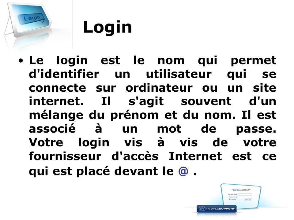 Login Le login est le nom qui permet d'identifier un utilisateur qui se connecte sur ordinateur ou un site internet. Il s'agit souvent d'un mélange du