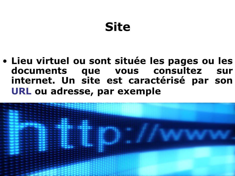 Site Lieu virtuel ou sont située les pages ou les documents que vous consultez sur internet. Un site est caractérisé par son URL ou adresse, par exemp