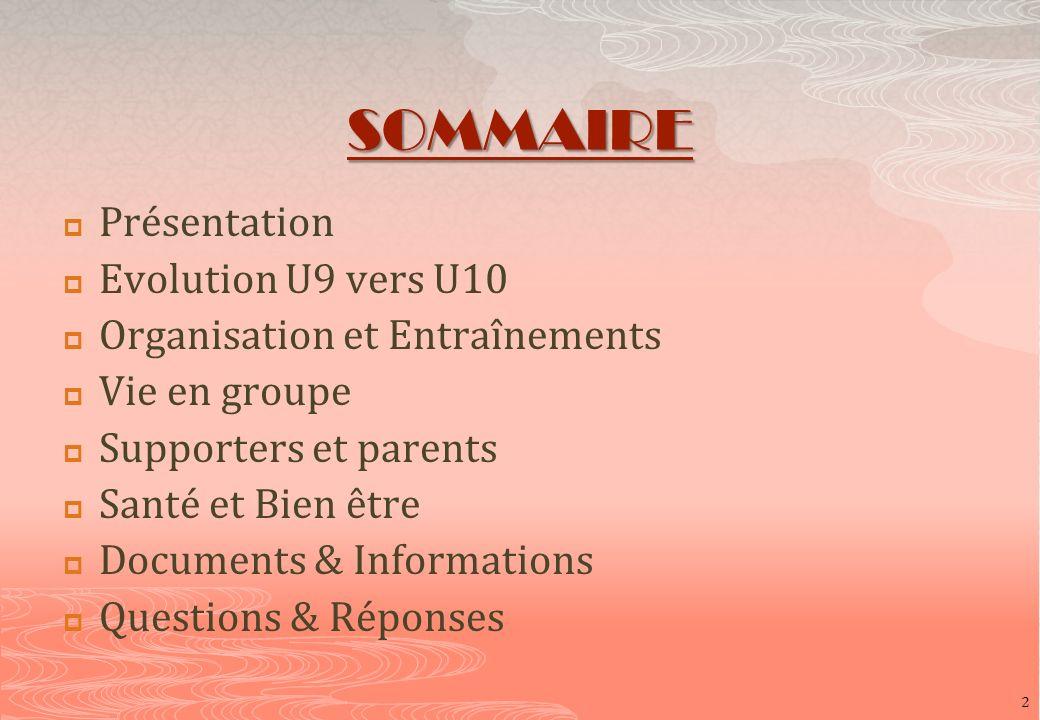 SOMMAIRE Présentation Evolution U9 vers U10 Organisation et Entraînements Vie en groupe Supporters et parents Santé et Bien être Documents & Informati