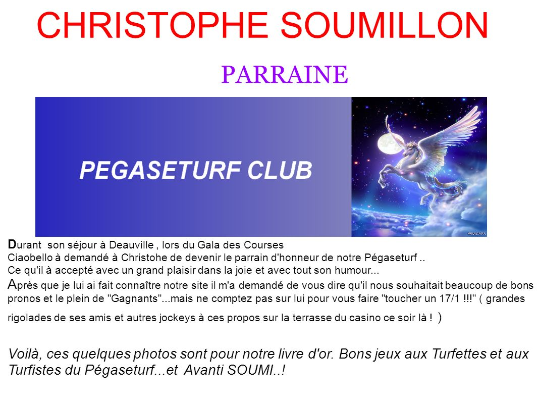 CHRISTOPHE SOUMILLON PARRAINE D urant son séjour à Deauville, lors du Gala des Courses Ciaobello à demandé à Christohe de devenir le parrain d'honneur