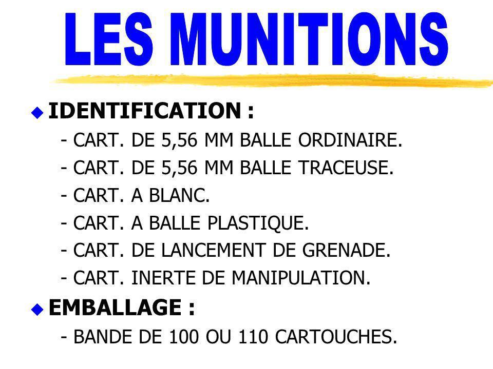 u IDENTIFICATION : - CART. DE 5,56 MM BALLE ORDINAIRE. - CART. DE 5,56 MM BALLE TRACEUSE. - CART. A BLANC. - CART. A BALLE PLASTIQUE. - CART. DE LANCE
