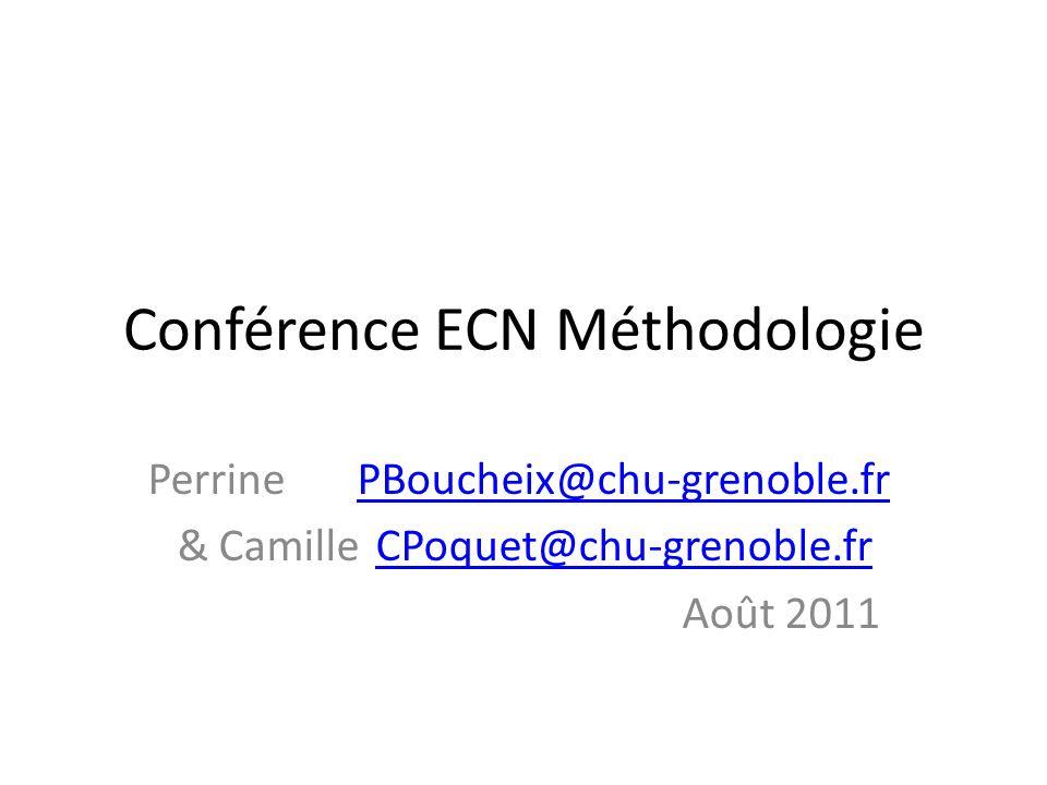 Conférence ECN Méthodologie Perrine PBoucheix@chu-grenoble.frPBoucheix@chu-grenoble.fr & Camille CPoquet@chu-grenoble.frCPoquet@chu-grenoble.fr Août 2