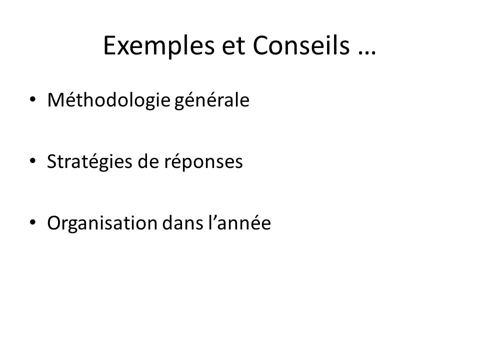 Exemples et Conseils … Méthodologie générale Stratégies de réponses Organisation dans lannée