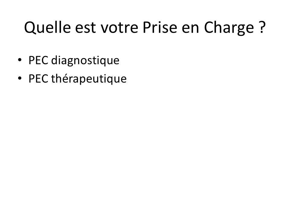 Quelle est votre Prise en Charge ? PEC diagnostique PEC thérapeutique