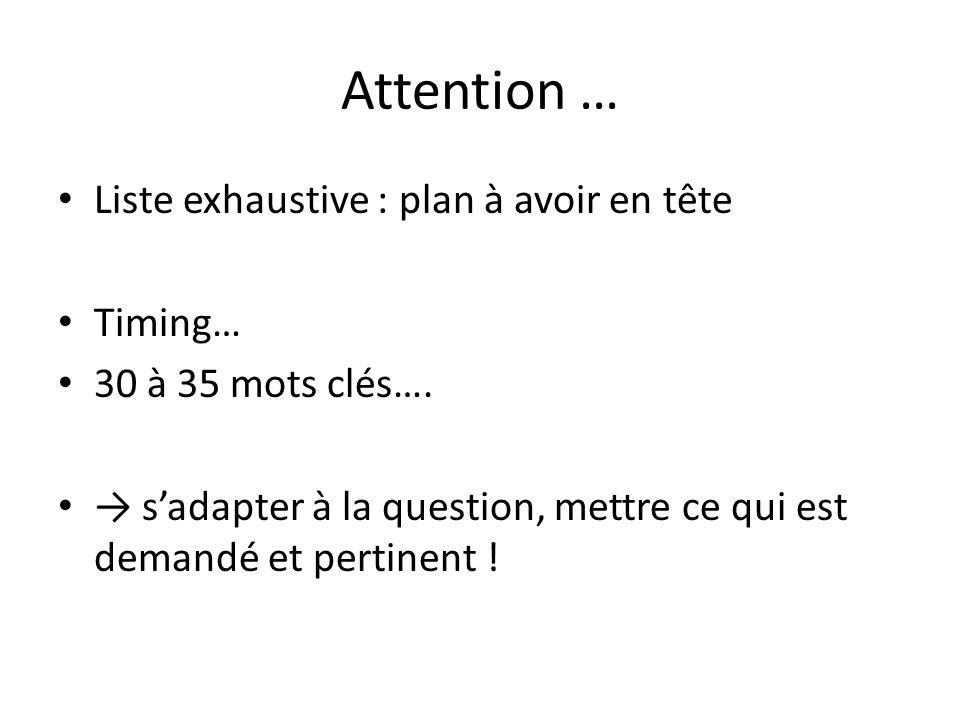 Attention … Liste exhaustive : plan à avoir en tête Timing… 30 à 35 mots clés…. sadapter à la question, mettre ce qui est demandé et pertinent !