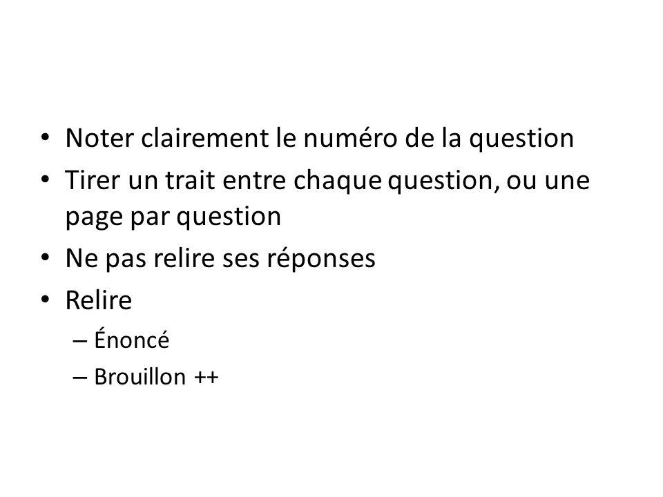 Noter clairement le numéro de la question Tirer un trait entre chaque question, ou une page par question Ne pas relire ses réponses Relire – Énoncé –