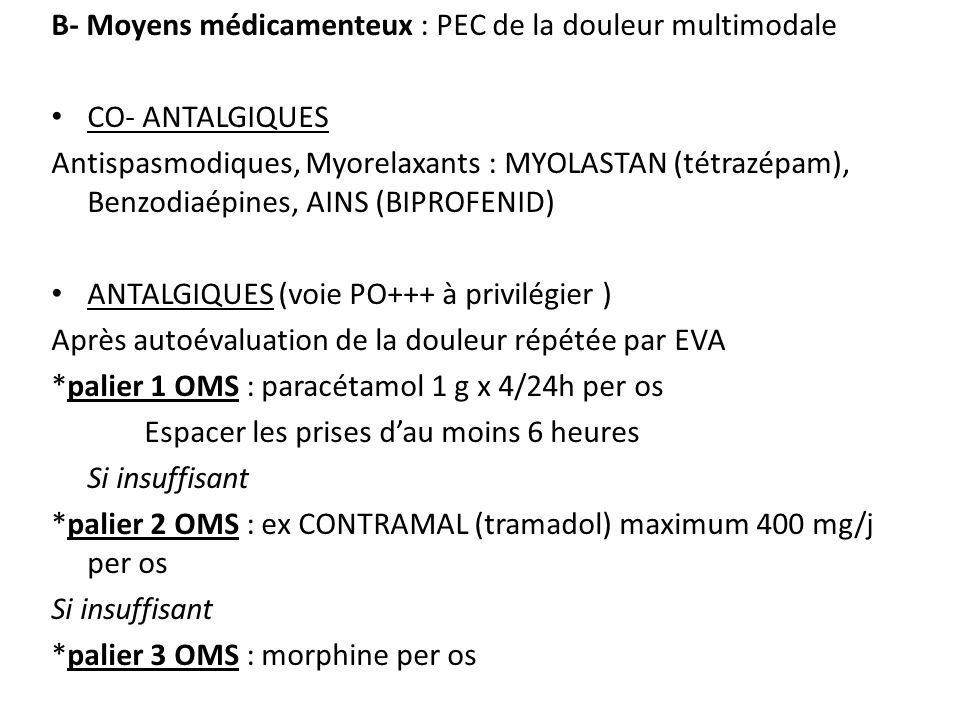 B- Moyens médicamenteux : PEC de la douleur multimodale CO- ANTALGIQUES Antispasmodiques, Myorelaxants : MYOLASTAN (tétrazépam), Benzodiaépines, AINS