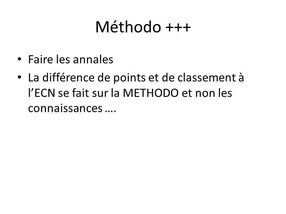 Méthodo +++ Faire les annales La différence de points et de classement à lECN se fait sur la METHODO et non les connaissances ….