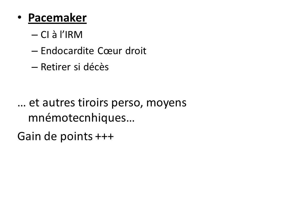 Pacemaker – CI à lIRM – Endocardite Cœur droit – Retirer si décès … et autres tiroirs perso, moyens mnémotecnhiques… Gain de points +++