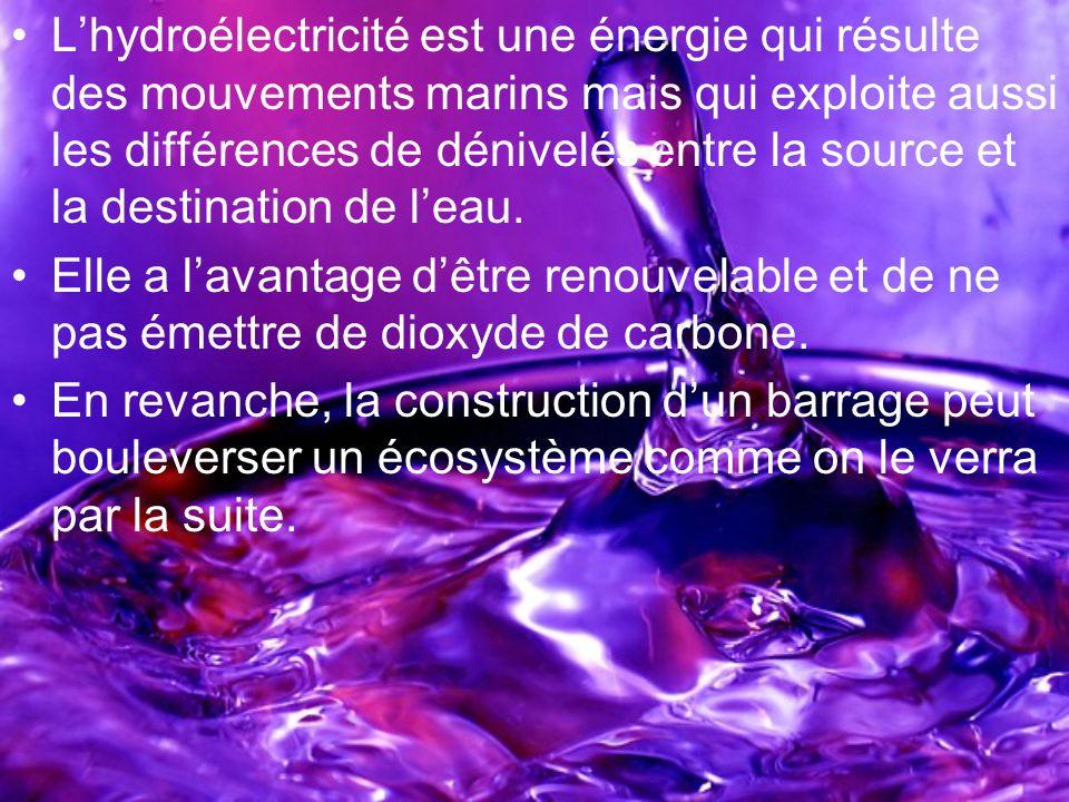 Lhydroélectricité est une énergie qui résulte des mouvements marins mais qui exploite aussi les différences de dénivelés entre la source et la destina