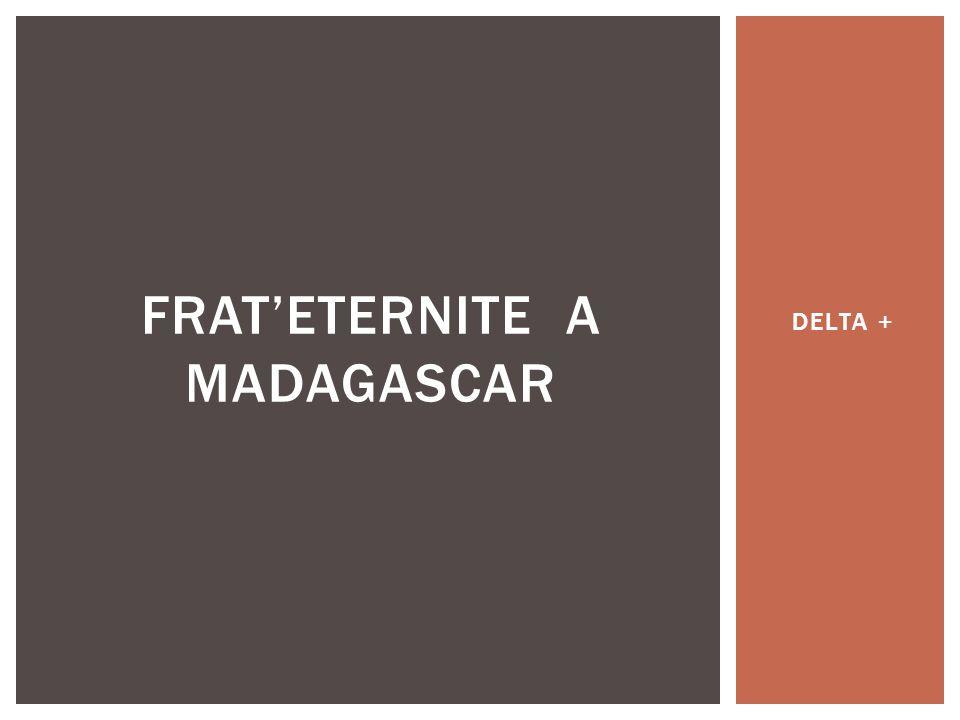 DELTA + FRATETERNITE A MADAGASCAR