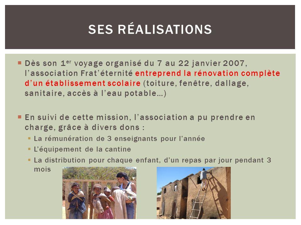 Dès son 1 er voyage organisé du 7 au 22 janvier 2007, lassociation Fratéternité entreprend la rénovation complète dun établissement scolaire (toiture,