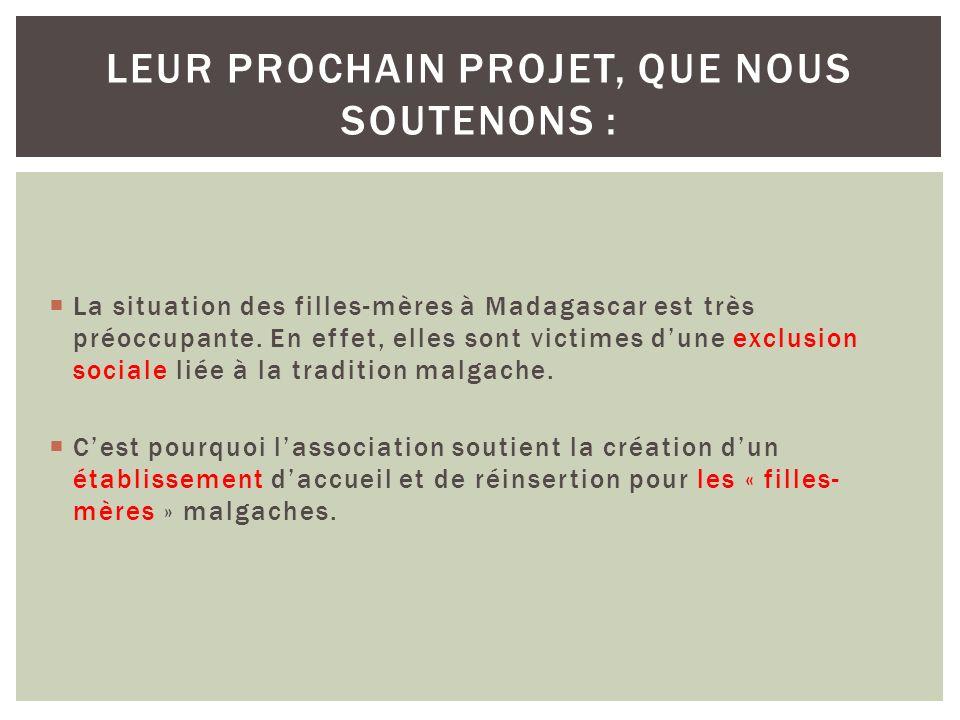 La situation des filles-mères à Madagascar est très préoccupante. En effet, elles sont victimes dune exclusion sociale liée à la tradition malgache. C