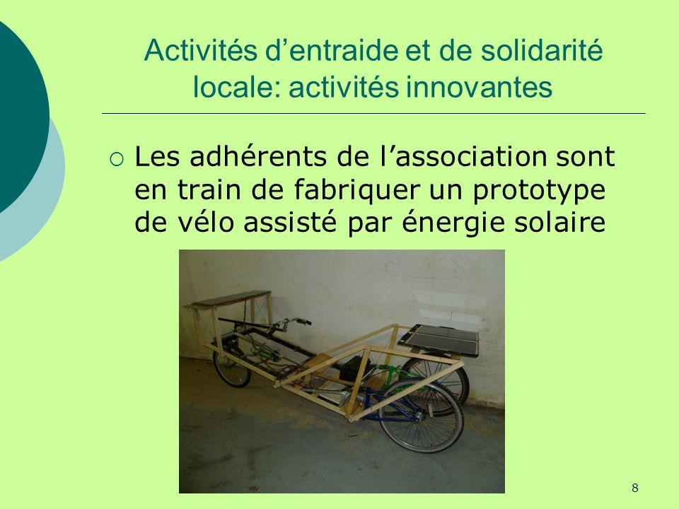 8 Activités dentraide et de solidarité locale: activités innovantes Les adhérents de lassociation sont en train de fabriquer un prototype de vélo assisté par énergie solaire
