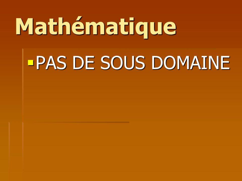 Mathématique PAS DE SOUS DOMAINE PAS DE SOUS DOMAINE