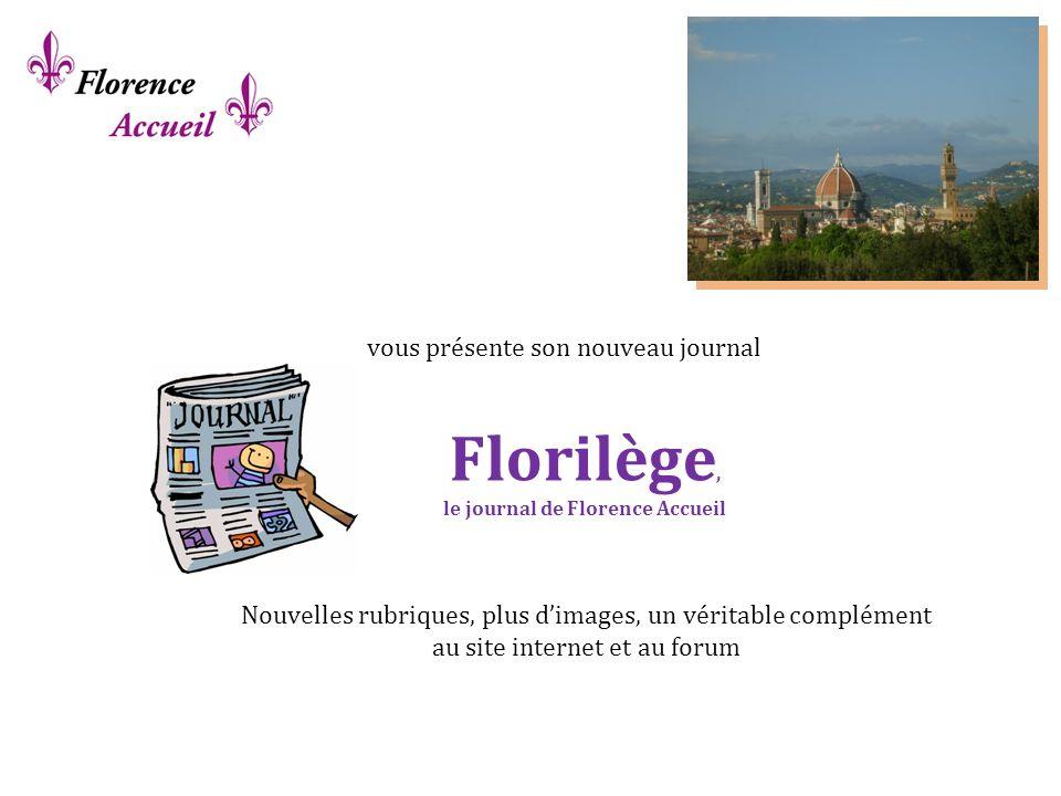 Nouvelles rubriques, plus dimages, un véritable complément au site internet et au forum vous présente son nouveau journal Florilège, le journal de Florence Accueil