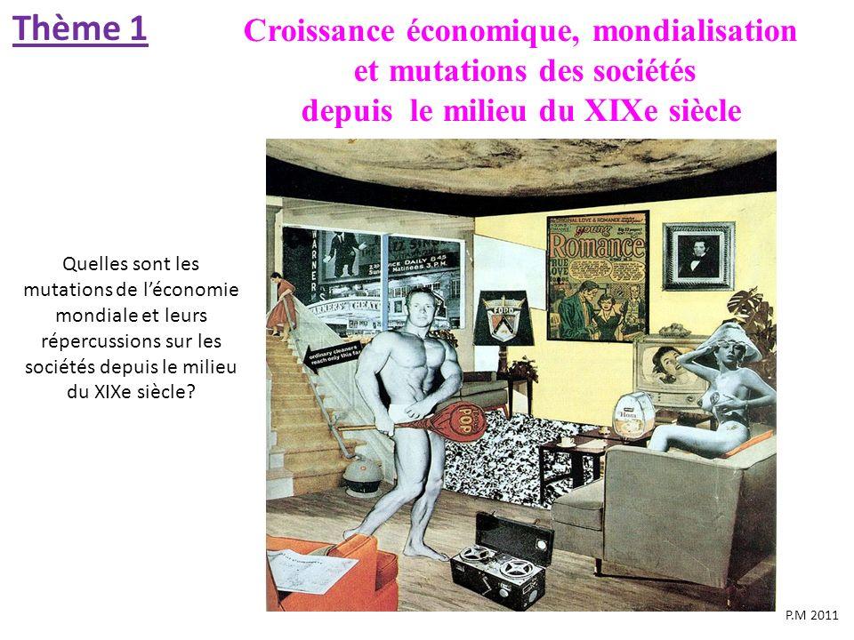 Croissance économique, mondialisation et mutations des sociétés depuis le milieu du XIXe siècle Thème 1 P.M 2011 Quelles sont les mutations de léconom