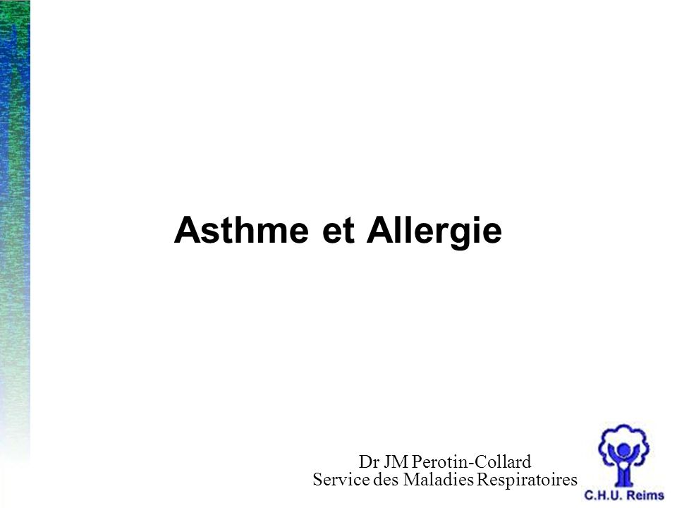 Asthme et Allergie Dr JM Perotin-Collard Service des Maladies Respiratoires