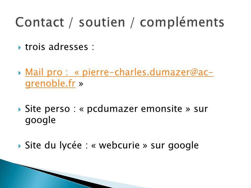 trois adresses : Mail pro : « pierre-charles.dumazer@ac- grenoble.fr » Mail pro : « pierre-charles.dumazer@ac- grenoble.fr Site perso : « pcdumazer em