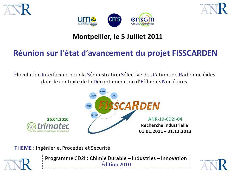Réunion sur l'état davancement du projet FISSCARDEN Montpellier, le 5 Juillet 2011 THEME : Ingénierie, Procédés et Sécurité Programme CD2I : Chimie Du