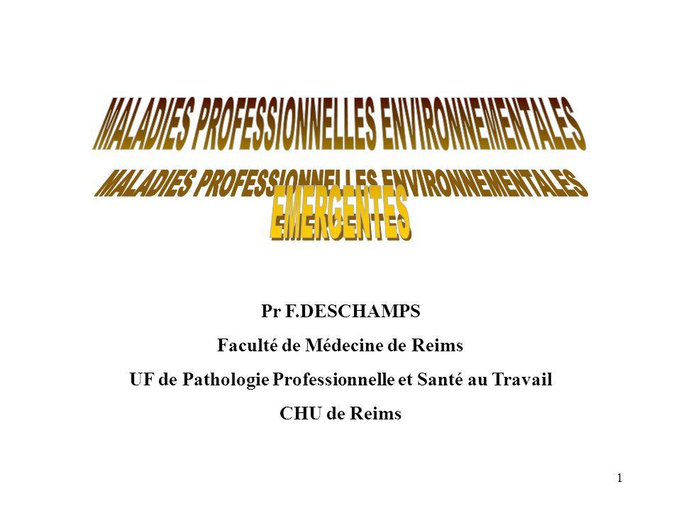 1 Pr F.DESCHAMPS Faculté de Médecine de Reims UF de Pathologie Professionnelle et Santé au Travail CHU de Reims