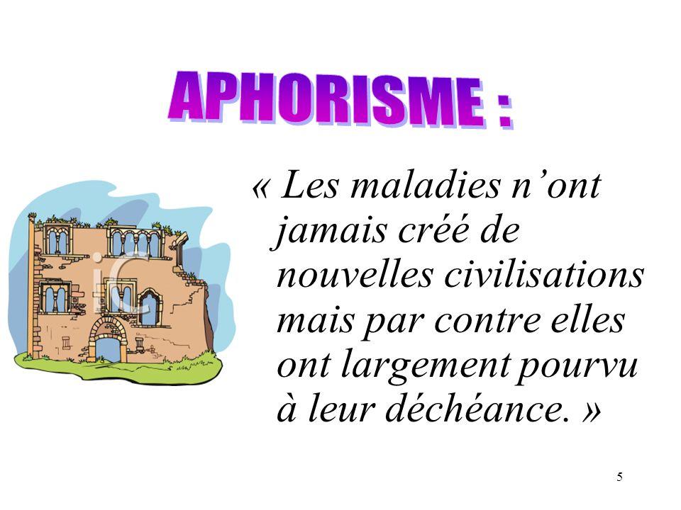 5 « Les maladies nont jamais créé de nouvelles civilisations mais par contre elles ont largement pourvu à leur déchéance. »
