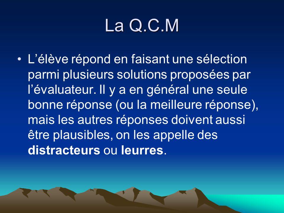 La Q.C.M Lélève répond en faisant une sélection parmi plusieurs solutions proposées par lévaluateur.