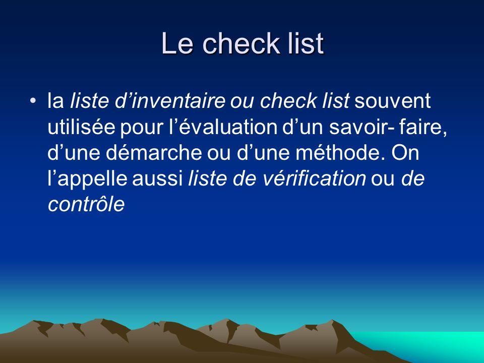 Le check list la liste dinventaire ou check list souvent utilisée pour lévaluation dun savoir- faire, dune démarche ou dune méthode.