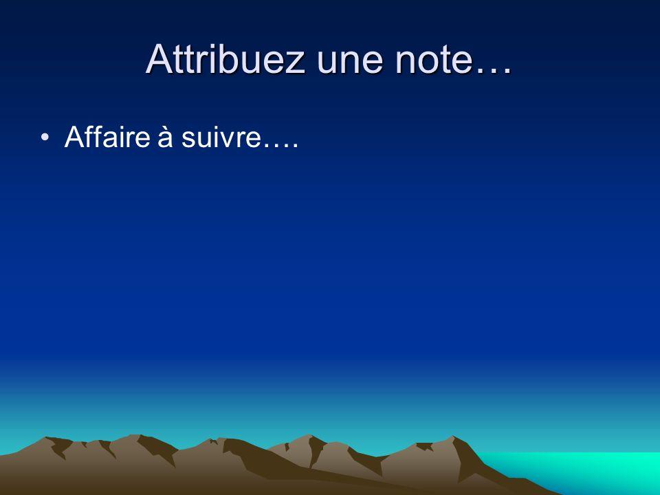 Attribuez une note… Affaire à suivre….