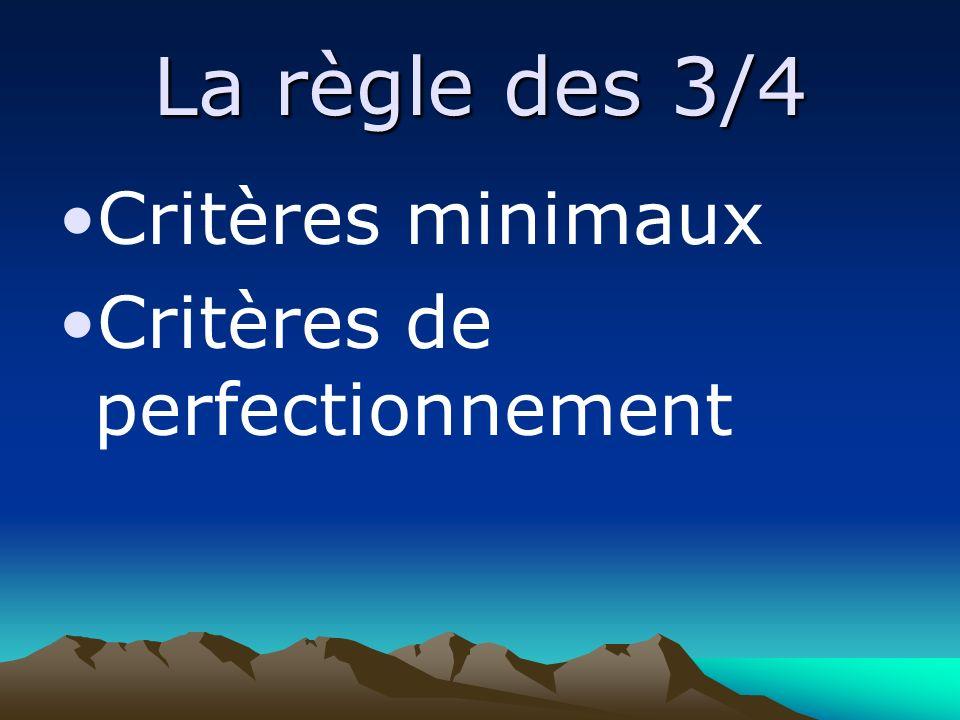 La règle des 3/4 Critères minimaux Critères de perfectionnement