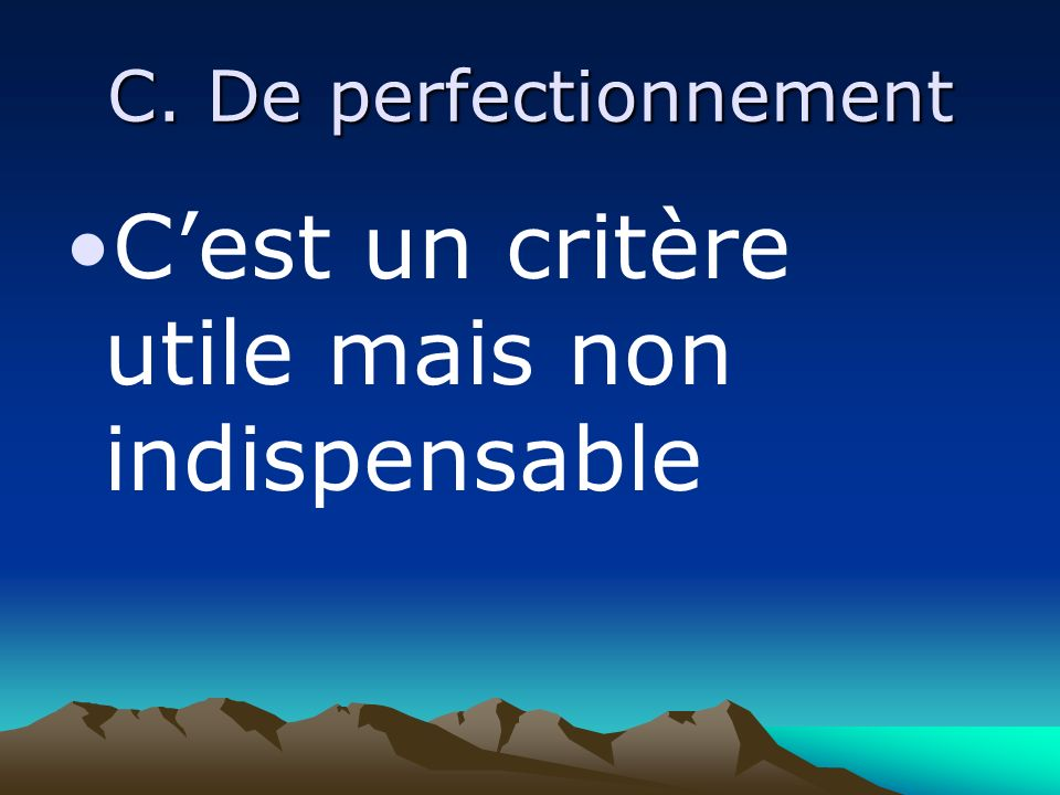 C. De perfectionnement Cest un critère utile mais non indispensable