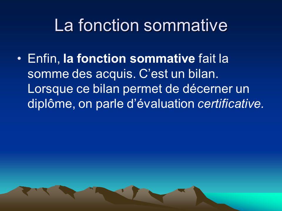 La fonction sommative Enfin, la fonction sommative fait la somme des acquis.