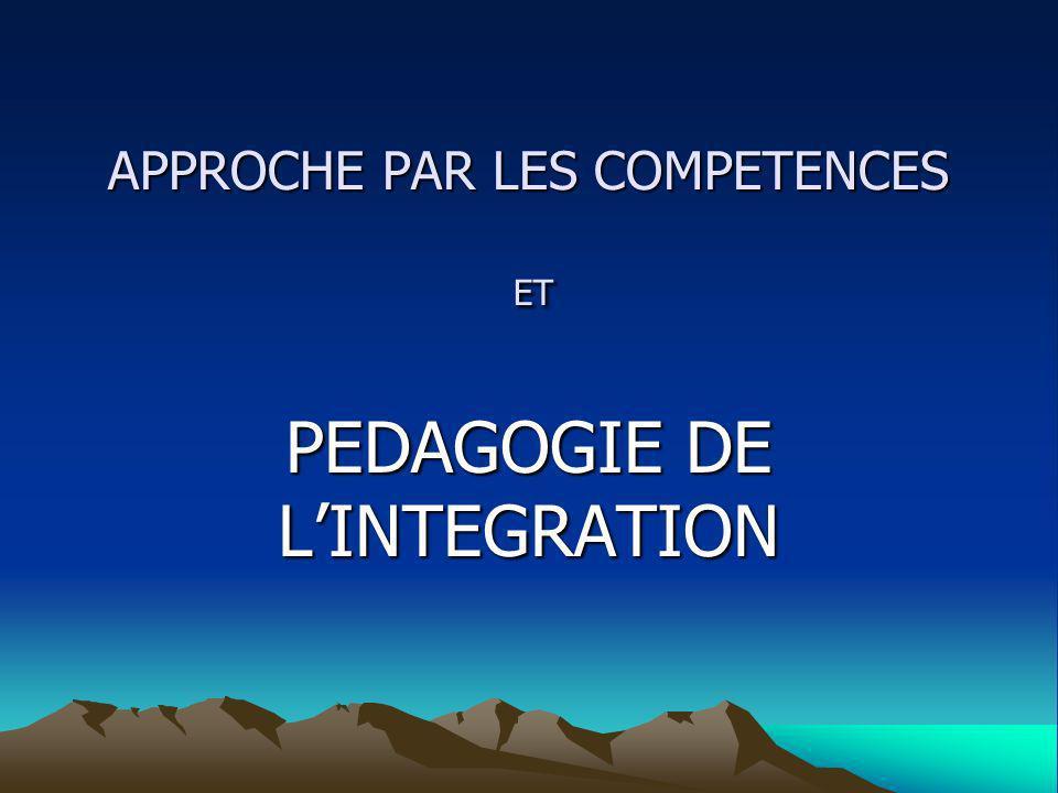 APPROCHE PAR LES COMPETENCES ET PEDAGOGIE DE LINTEGRATION