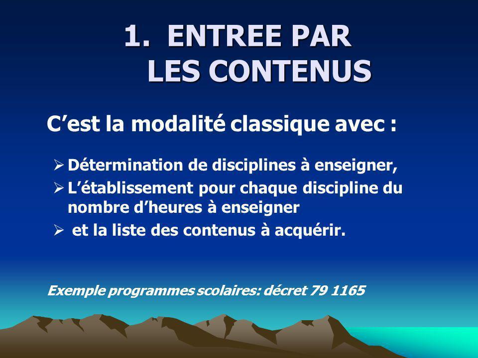 1.ENTREE PAR LES CONTENUS Cest la modalité classique avec : Détermination de disciplines à enseigner, Létablissement pour chaque discipline du nombre