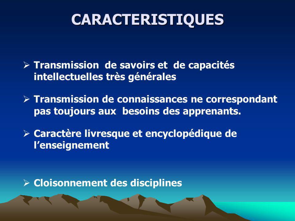 CARACTERISTIQUES Transmission de savoirs et de capacités intellectuelles très générales Transmission de connaissances ne correspondant pas toujours au
