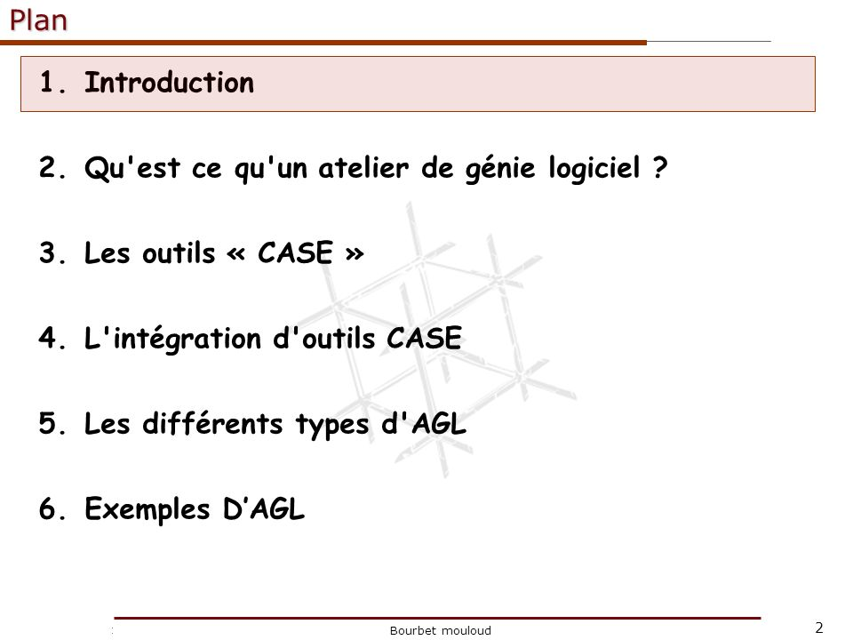 2 Christophe Tricot Bourbet mouloudPlan 1.Introduction 2.Qu'est ce qu'un atelier de génie logiciel ? 3.Les outils « CASE » 4.L'intégration d'outils CA