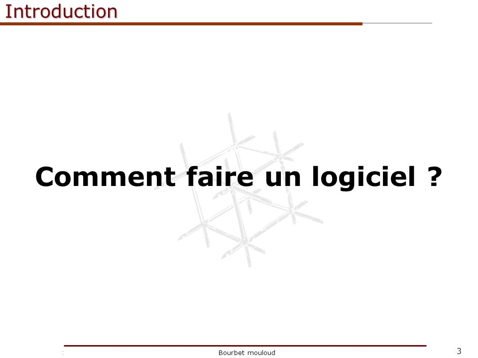 4 Christophe Tricot Bourbet mouloudIntroduction Le génie logiciel « Le génie logiciel est l ensemble des activités de conception et de mise en oeuvre des produits et des procédures tendant à rationaliser la production du logiciel et son suivi » (arrêté du 30 déc.