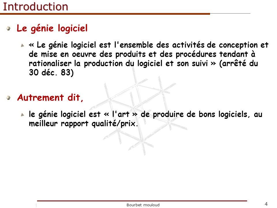 4 Christophe Tricot Bourbet mouloudIntroduction Le génie logiciel « Le génie logiciel est l'ensemble des activités de conception et de mise en oeuvre