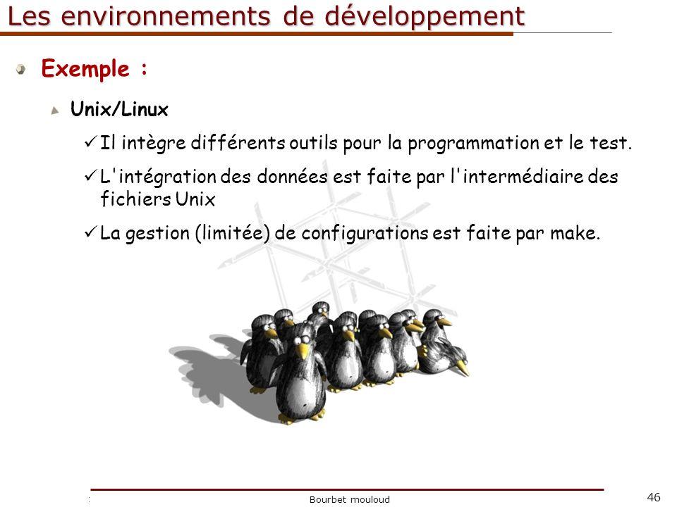 46 Christophe Tricot Bourbet mouloud Les environnements de développement Exemple : Unix/Linux Il intègre différents outils pour la programmation et le