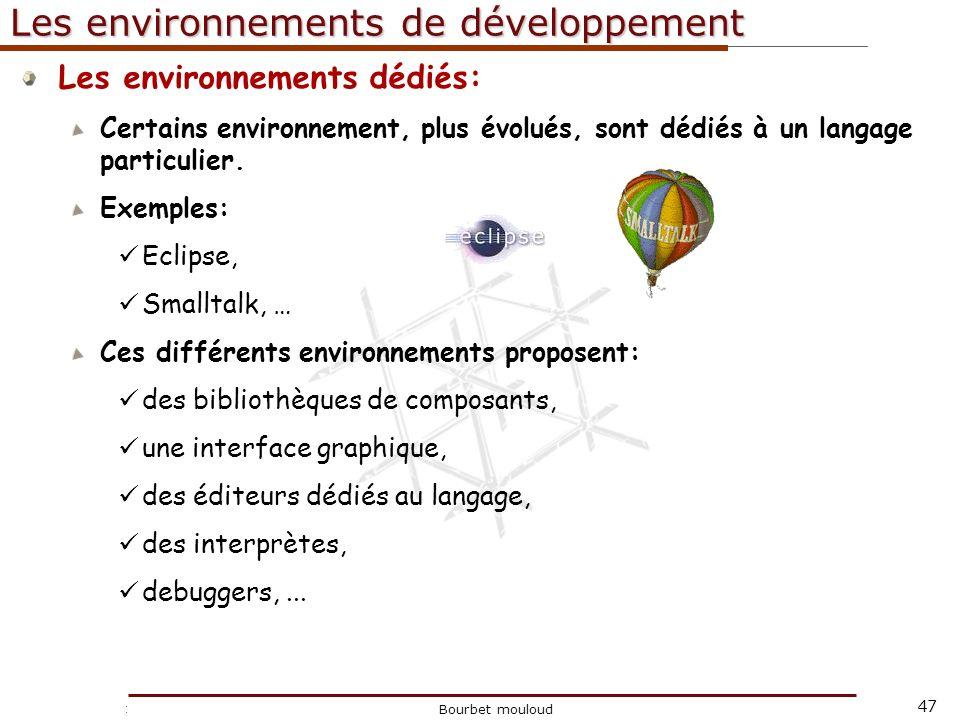 47 Christophe Tricot Bourbet mouloud Les environnements de développement Les environnements dédiés: Certains environnement, plus évolués, sont dédiés