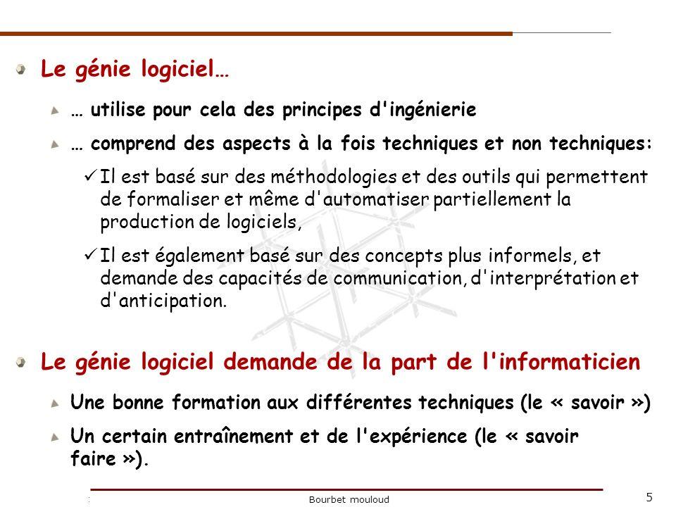 5 Christophe Tricot Bourbet mouloud Le génie logiciel… … utilise pour cela des principes d'ingénierie … comprend des aspects à la fois techniques et n